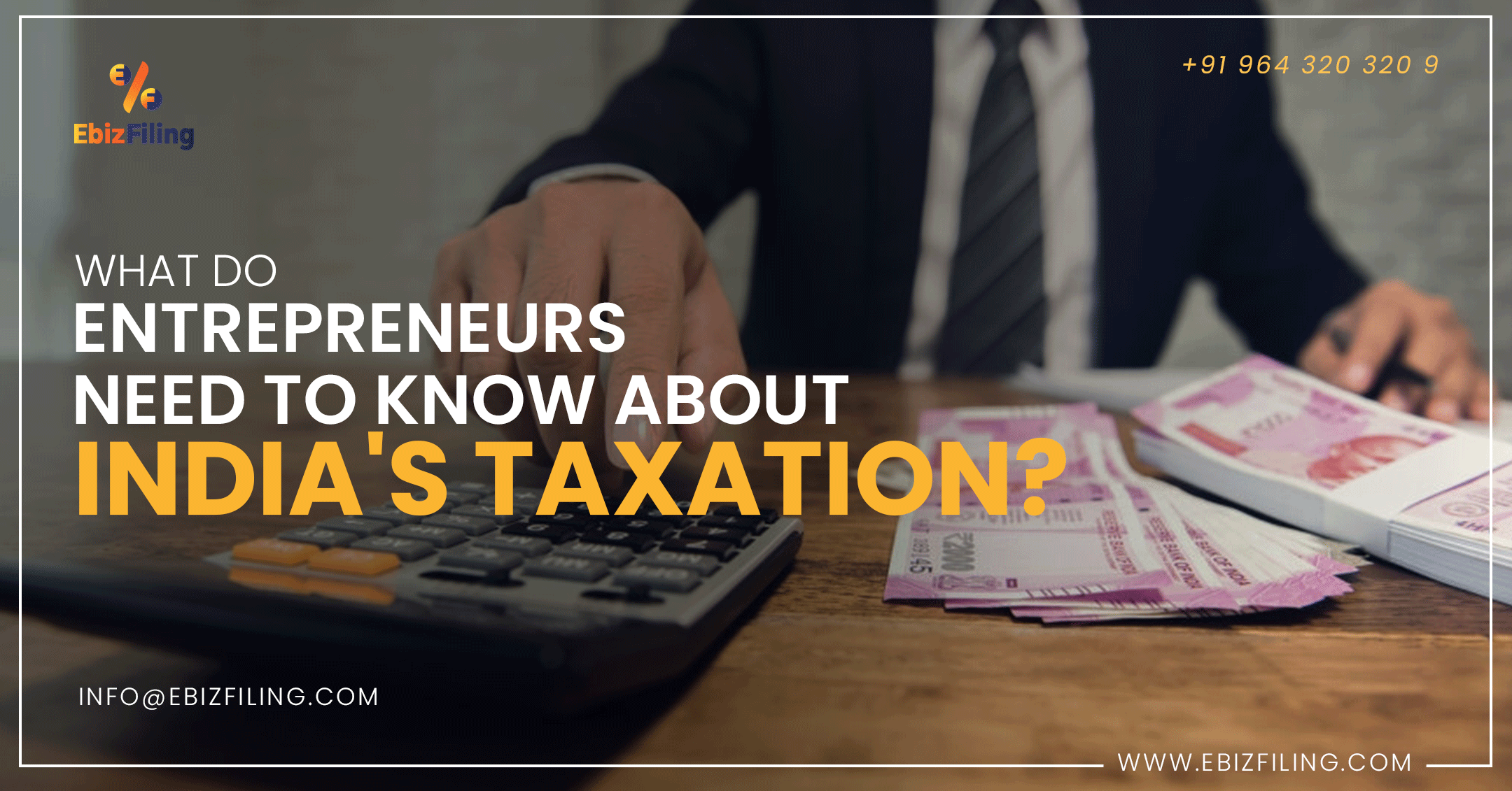 What Entrepreneurs Need to Know About Indias Taxation, Taxation In India, Income tax India, Entrrepreneurs in India, Ebizfiling